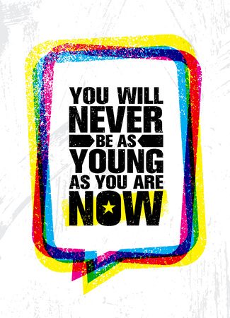You Will Never Be As Young As You Are Now. Inspiring Creative Motivation Quote Poster Template. Vector Typography Banner Design Concept On Grunge Texture Rough Background
