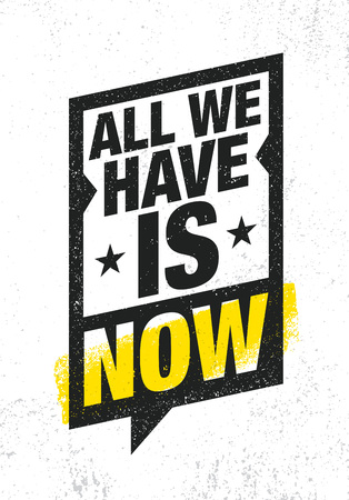 All We Have Is Now. Strong Inspiring Creative Motivation Quote Poster Template Inside Speech Bubble.