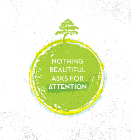 Nothing Beautiful Asks For Attention. Eco Zen Motivation Quote. Vector Typography Banner Design Concept Illustration