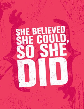She Believed She Could, So She Did. Inspiring Creative Motivation Quote Poster Template. Vector Typography Banner