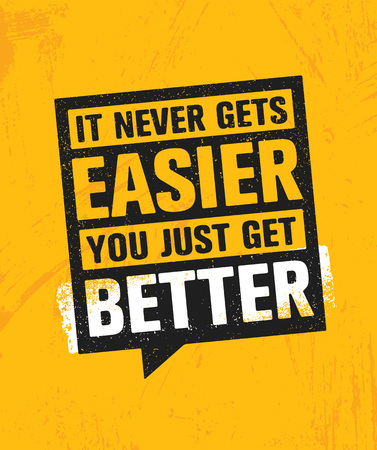 It Never Gets Easier You Just Get Better. Workout and Fitness Gym Design Element Concept. Creative Custom Vector Sign