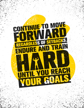 Continue To Move Forward Regardless Of Setbacks. Endure And Train Hard Until You Reach Your Goals. Workout and Fitness lettering