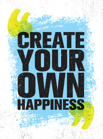 Create Your Own Happiness. Bright Inspiring Creative Motivation Quote Poster Template. Vector Typography Banner Design