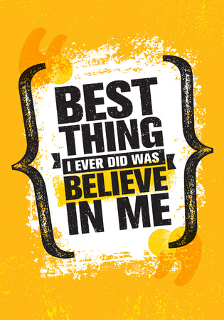Best Thing I Ever Did Was Believe In Me. Inspiring Creative Motivation Quote Poster Template. Vector Typography Banner