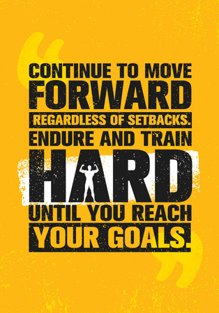 Continue To Move Forward Regardless Of Setbacks. Endure And Train Hard Until You Reach Your Goals. Workout and Fitness motivational lettering