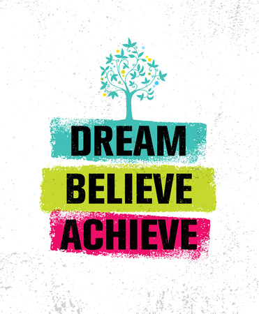 Dream. Believe. Achieve. Inspiring Creative Motivation Quote Poster Template. Vector Typography Banner Design Concept On Grunge Texture Rough Background Illustration
