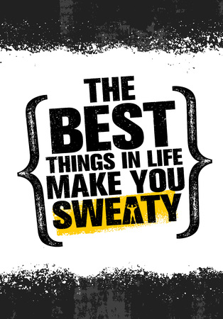 The Best Things In Life Make You Sweaty. Workout and Fitness Gym Design Element Concept. Creative Custom Vector Sign