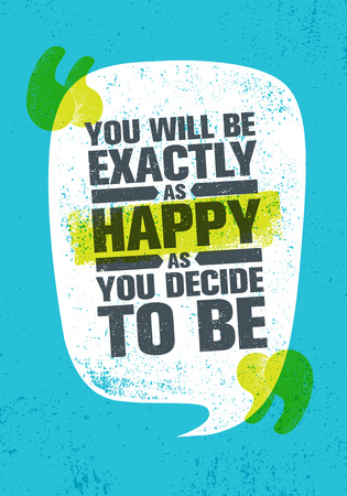 You Will Be Exactly As Happy As You Decide To Be. Inspiring Creative Motivation Quote Poster Template. Vector Typography