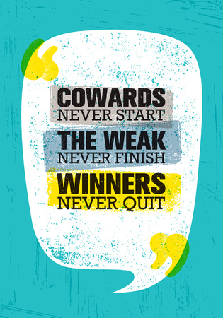 Cowards Never Start The Weak Never Finish Winners Never Quit. Inspiring Creative Motivation Quote Poster Template
