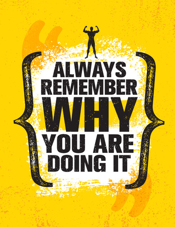 Always Remember Why You Are Doing It. Workout and Fitness Gym Design Element Concept. Creative Custom Vector Sign On Grunge Background Stockfoto - 99972779