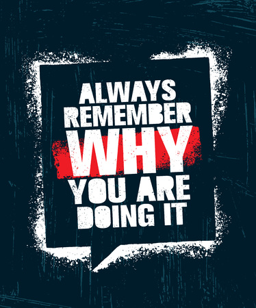 Always Remember Why You Are Doing It. Workout and Fitness Gym Design Element Concept. Creative Custom Vector Sign On Grunge Background