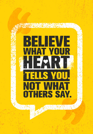 Believe What Your Heart Tells You. Not What Others Say. Inspiring Creative Motivation Quote Poster Template. Vector Typography Banner Design Concept On Grunge Texture Rough Background Illustration