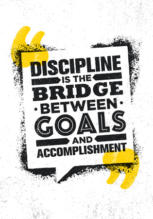 Discipline Is The Bridge Between Goals And Accomplishment. Inspiring Creative Motivation Quote Poster Template. Vector Typography Banner Design Concept On Grunge Texture Rough Background