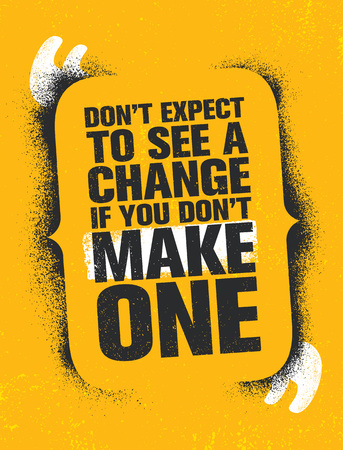 Dont Expect To See A Change If You Dont Make One. Inspiring Creative Motivation Quote Poster Template Çizim