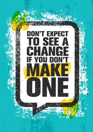 Dont Expect To See A Change If You Dont Make One. Inspiring Creative Motivation Quote Poster Template Illustration