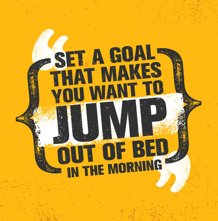 Set A Goal That Makes You Want To Jump Out Of Bed In The Morning. Inspiring Creative Motivation Quote Poster Template