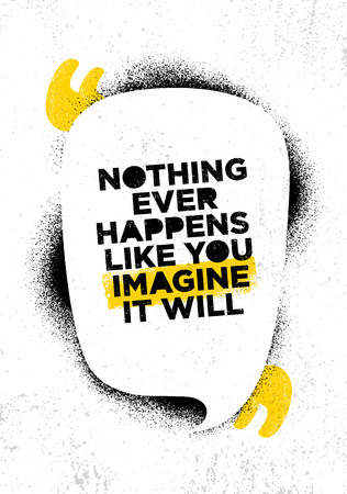 Nothing Ever Happens Like You Imagine It Will. Inspiring Creative Motivation Quote Poster Template. Vector