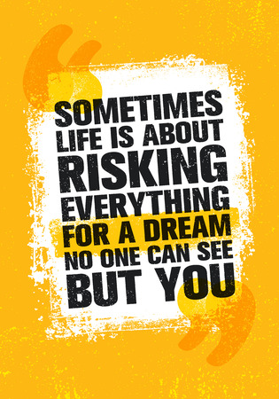 Sometimes Life Is About Risking Everything For A Dream No One Can See But You. Inspiring Creative Motivation Quote Illusztráció