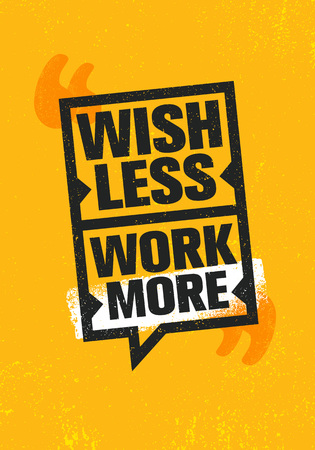 Wish Less. Work More. Inspiring Creative Motivation Quote Poster Template. Vector Typography Banner Design Concept