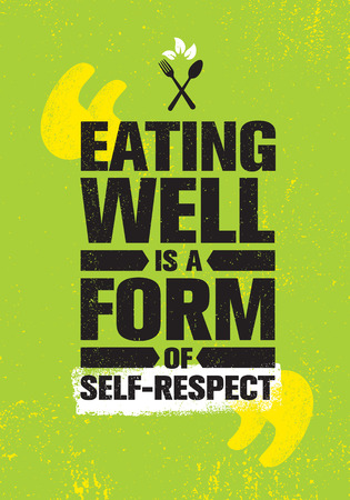 Eating Well Is A Form Of Self-respect. Healthy Lose Weight Lifestyle Nutrition Motivation Quote. Inspiring Vitality