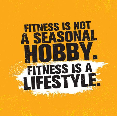 Fitness Is Not A Seasonal Hobby It Is A Lifestyle. Workout and Fitness Gym Design Element Concept. Creative Background