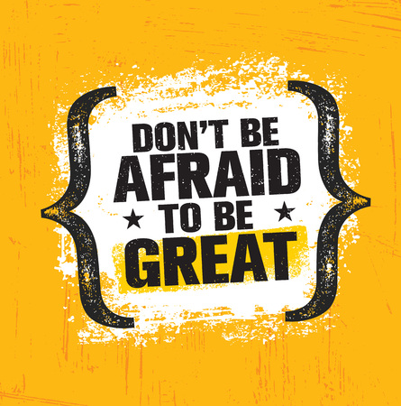 Do Not Be Afraid To Be Great. Inspiring Creative Motivation Quote Poster Template. Vector Typography Banner Design