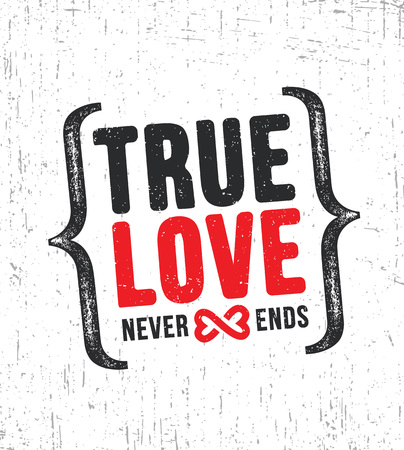 True Love Never Ends. Inspiring Creative Motivation Quote Poster Template. Vector Typography Banner Design Concept On Grunge Texture Rough Background Illustration