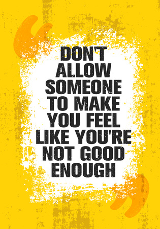 Lassen Sie nicht zu, dass Ihnen jemand das Gefühl gibt, nicht gut genug zu sein. Inspirierende kreative Motivation Zitat Poster Vorlage. Vektor-Typografie-Banner-Design-Konzept auf rauem Hintergrund der Grunge-Textur Vektorgrafik