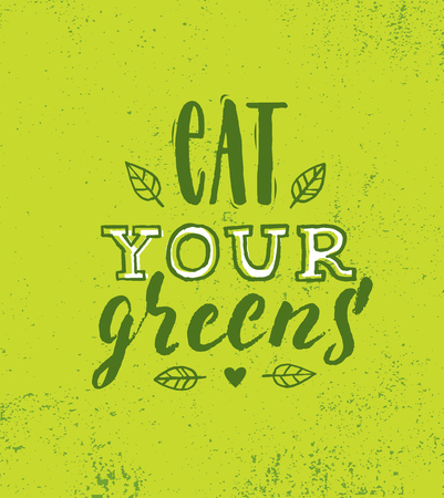 Eat Your Greens. Inspiring Healthy Food Creative Motivation Quote Poster Template. Nutrition Vector Typography Banner Design Concept On Grunge Texture Rough Background