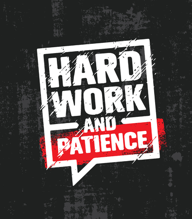 Hard Work And Patience. Inspiring Creative Motivation Quote Poster Template. Vector Typography Banner Design Concept On Grunge Texture Rough Background Ilustração