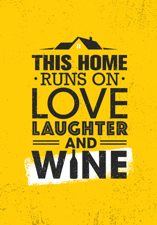 This Home Runs On Love Laughter And Wine. Inspiring Cute Creative Motivation Quote Poster Template. Vector Typography Banner Design Concept On Grunge Texture Rough Background