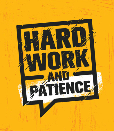 Hard Work And Patience. Inspiring Creative Motivation Quote Poster Template. Vector Typography Banner Design Concept On Grunge Texture Rough Background Illusztráció