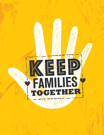 Keep Families Together Vector Design Element. Creative Typography Quote Poster Concept On Rough Background