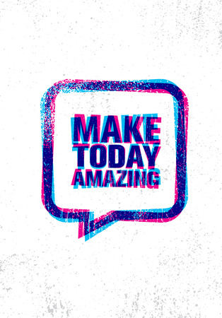Make Today Amazing. Inspiring Creative Motivation Quote Poster Template. Vector Typography Banner Design Concept On Grunge Texture Rough Background