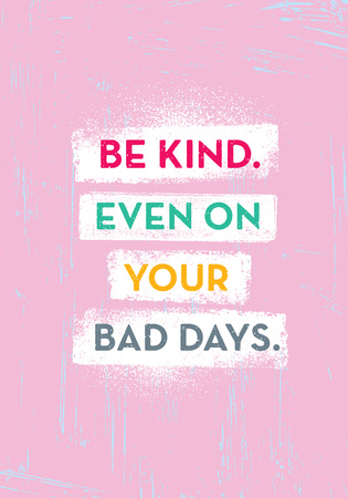 Be Kind. Even On Your Bad Days. Bright Inspiring Creative Motivation Quote Poster Template. Vector Typography Banner