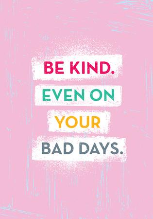 Sei freundlich. Auch an Ihren schlechten Tagen. Helle inspirierende kreative Motivation Zitat Poster Vorlage. Vektor-Typografie-Banner