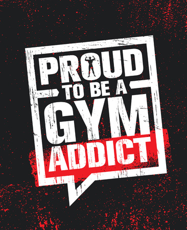 Proud To Be A Gym Addict. Fitness Gym Muscle Workout Motivation Quote Poster Vector Concept. Creative Bold Inspiring Typography Illustration On Grunge Texture Rough Background