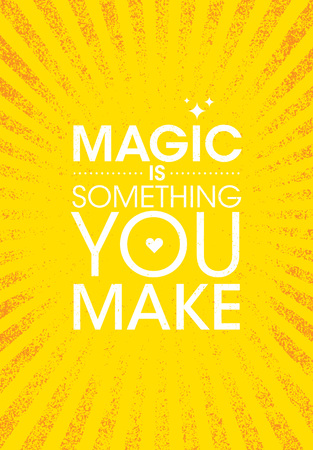 Magic Is Something You Make. Inspiring Creative Motivation Quote Poster Template. Vector Typography Banner Design Concept On Grunge Texture Rough Background