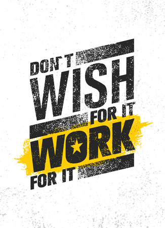 Do Not Wish For It. Work For It. Inspiring Creative Motivation Quote Poster Template. Vector Typography Banner Design Concept On Grunge Textured Rough Background