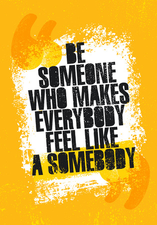 Be Someone Who Makes Everyone Feel Like Somebody. Inspiring Creative Motivation Quote Poster Template. Vector Typography Banner Design Concept On Grunge Texture Rough Background