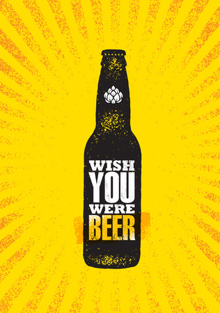 Wish You Were Beer. Craft Beer Local Brewery Motivation Quote Artisan Creative Vector Sign Concept. Rough Handmade Alcohol Banner. Beverage Menu Page Design Element On Organic Texture Background Vector Illustration