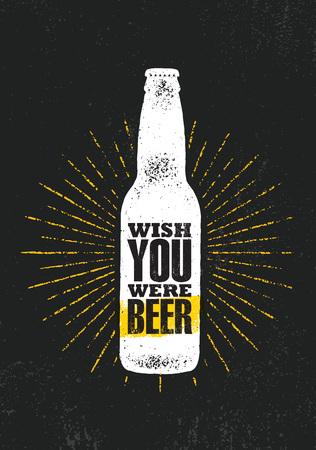 Vorrei che tu fossi birra. Birra artigianale birreria locale motivazione citazione artigiano vettore creativo segno concetto. Banner di alcol fatto a mano ruvido. Elemento di disegno della pagina del menu delle bevande su priorità bassa organica di struttura