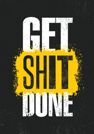 Get Shit Done. Inspiring Creative Motivation Quote Poster Template. Vector Typography Banner Design Concept