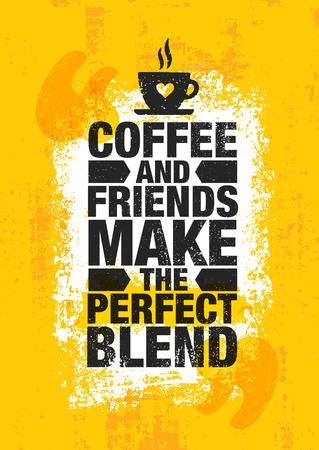 Coffee And Friends Make The Perfect Blend. Inspiring Cafe Decoration Creative Motivation Quote Poster Template.