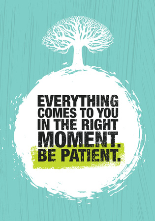 Everything Comes To You In The Right Moment. Be Patient. Inspiring Creative Motivation Quote Poster Template.