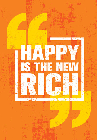 Happy Is The New Rich. Inspiring Creative Motivation Quote Poster Template. Vector Typography Banner Design Concept On Grunge Texture Rough Background Çizim