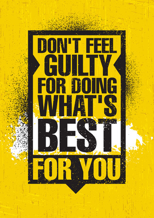 Dont Feel Guilty For Doing Whats Best For You. Inspiring Creative Motivation Quote Poster Template. Vector Typography Banner Design Concept On Grunge Texture Rough Background
