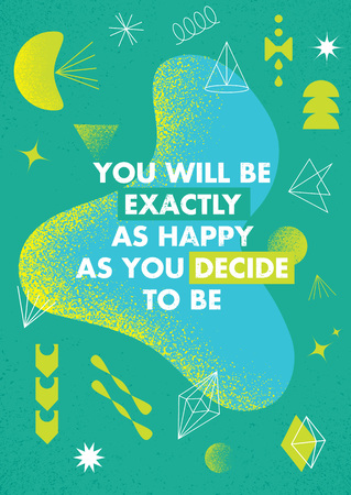 You Will Be Exactly As Happy As You Decide To Be