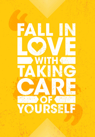 Fall In Love With Taking Care Of Yourself. Inspiring Creative Motivation Quote Poster Template. Vector Typography Banner Design Concept On Grunge Texture Rough Background Çizim