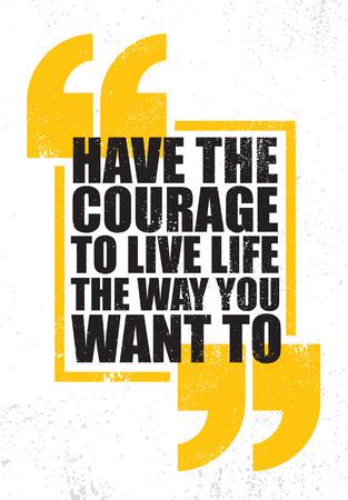 Ayez le courage de vivre la vie comme vous le souhaitez. Modèle d'affiche de citation de motivation créative inspirante. Concept De Conception De Bannière De Typographie De Vecteur Sur Fond Rugueux De Texture Grunge. Vecteurs